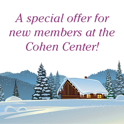 winter cabin scene with text that reads A special offer for new members at the cohen center!